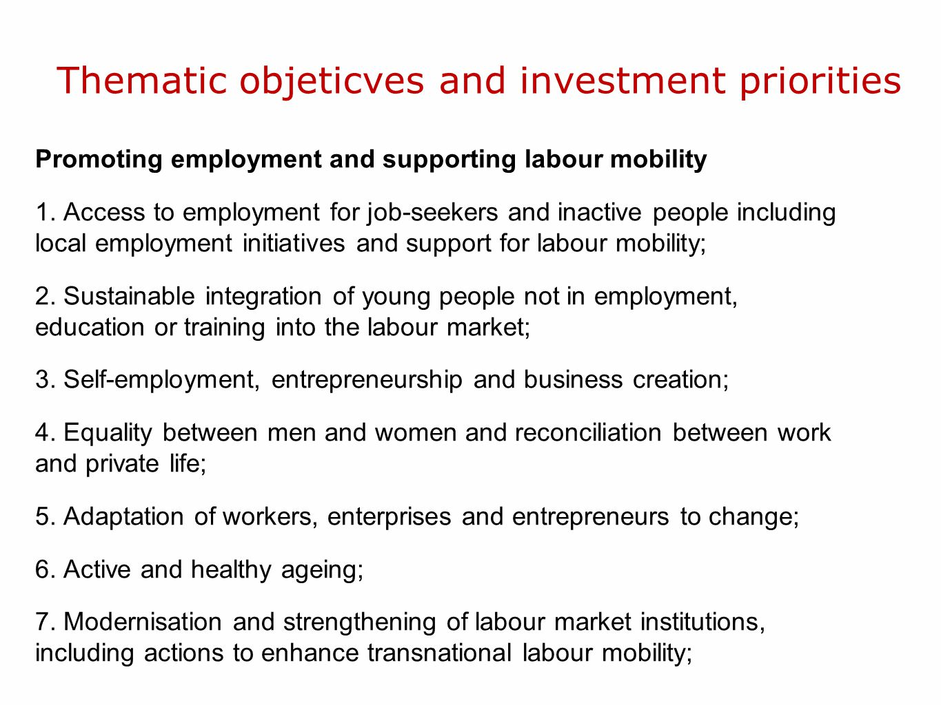 Thematic objeticves and investment priorities Promoting employment and supporting labour mobility 1. Access to employment for job-seekers and inactive