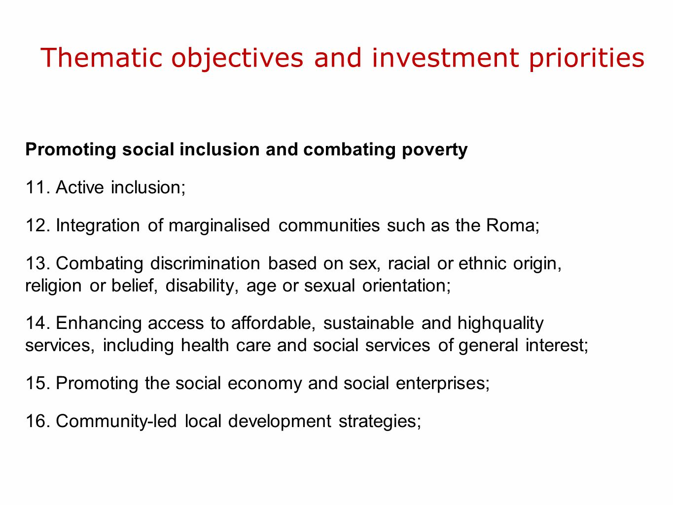 Thematic objectives and investment priorities Promoting social inclusion and combating poverty 11. Active inclusion; 12. Integration of marginalised c