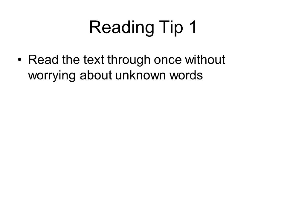 Reading tip 2 Read the first statement carefully and then go back to the text and look for the information here.
