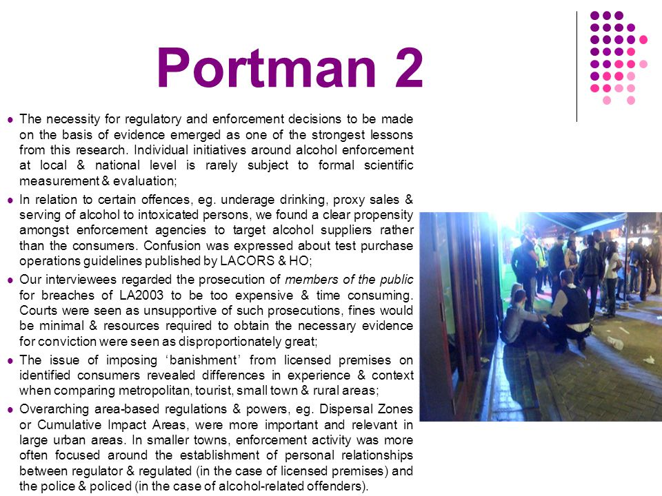 Portman 2 The necessity for regulatory and enforcement decisions to be made on the basis of evidence emerged as one of the strongest lessons from this research.