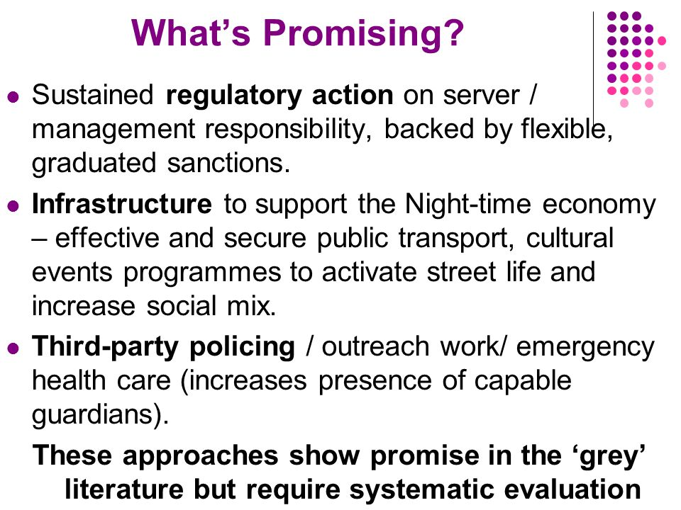 What's Promising? Sustained regulatory action on server / management responsibility, backed by flexible, graduated sanctions. Infrastructure to suppor