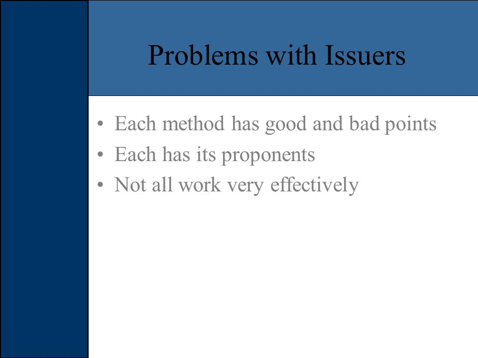 Problems with Issuers Each method has good and bad points Each has its proponents Not all work very effectively