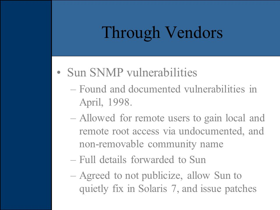 Through Vendors Sun SNMP vulnerabilities –Found and documented vulnerabilities in April, 1998.