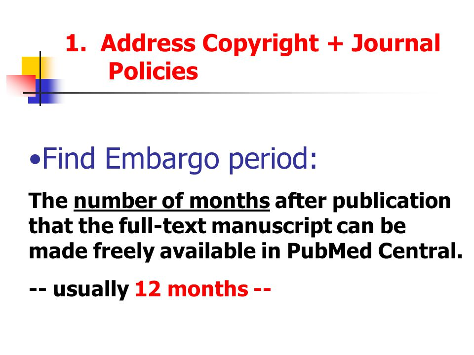 Find Embargo period: The number of months after publication that the full-text manuscript can be made freely available in PubMed Central. -- usually 1