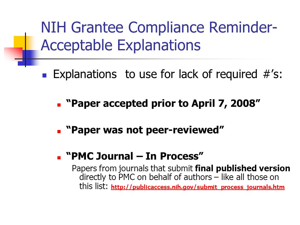 """NIH Grantee Compliance Reminder- Acceptable Explanations Explanations to use for lack of required #'s: """"Paper accepted prior to April 7, 2008"""" """"Paper"""