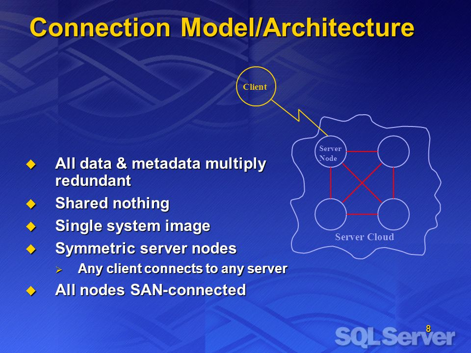 8 Client Connection Model/Architecture Server Node Server Cloud  All data & metadata multiply redundant  Shared nothing  Single system image  Symmetric server nodes  Any client connects to any server  All nodes SAN-connected