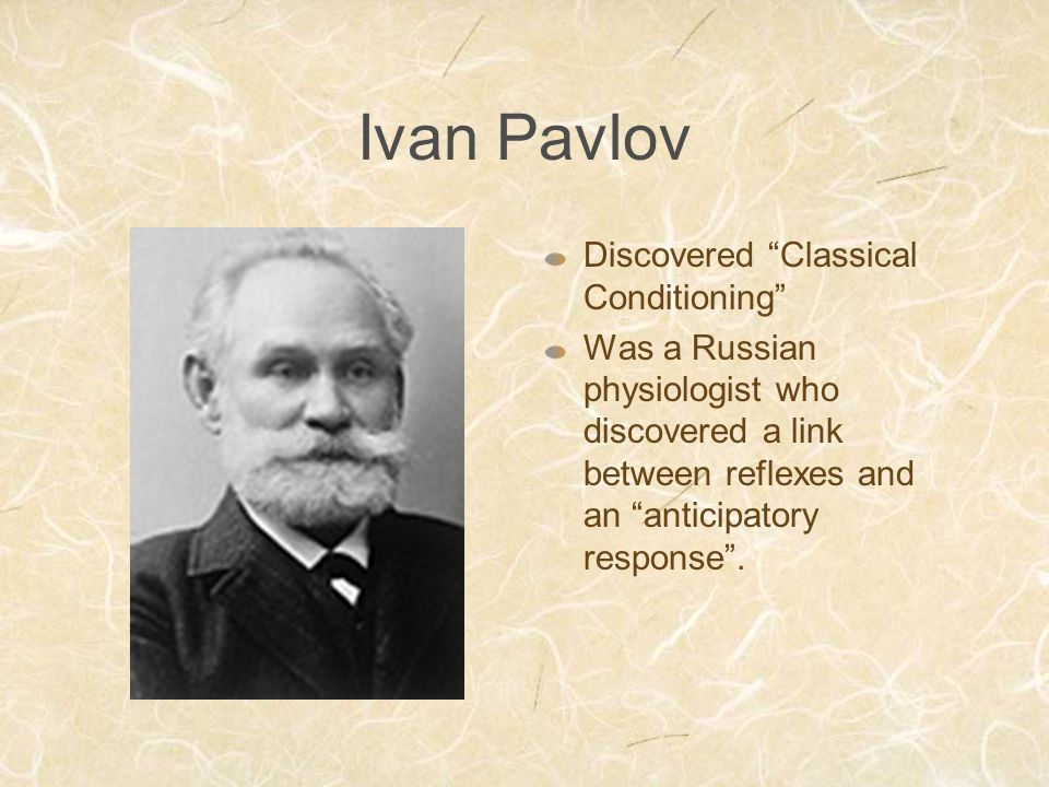 Ivan Pavlov Discovered Classical Conditioning Was a Russian physiologist who discovered a link between reflexes and an anticipatory response .