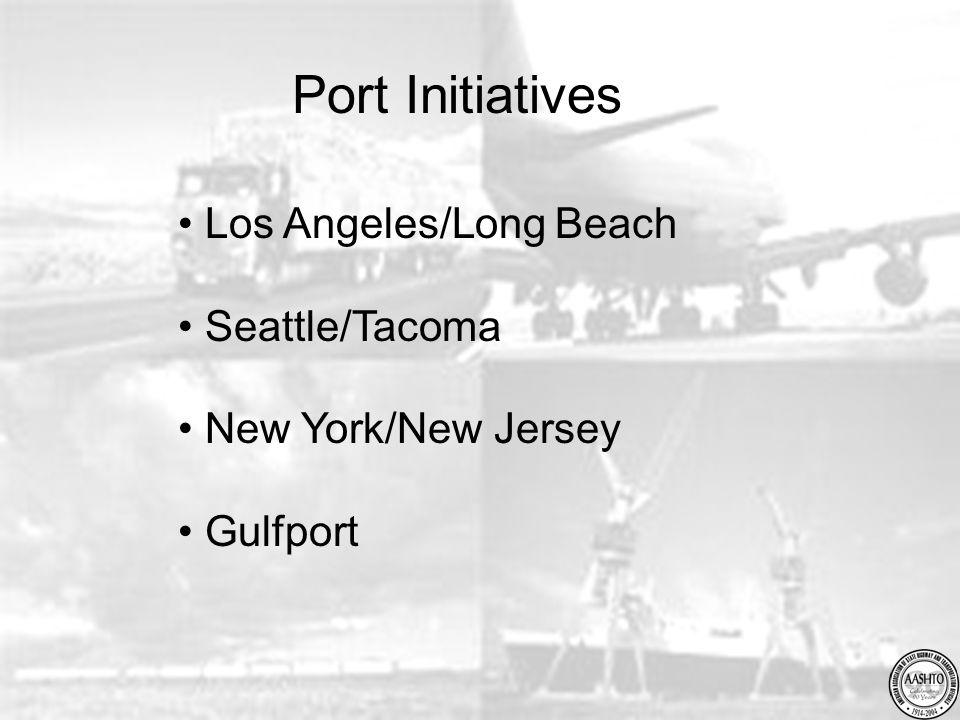 Port Initiatives Los Angeles/Long Beach Seattle/Tacoma New York/New Jersey Gulfport