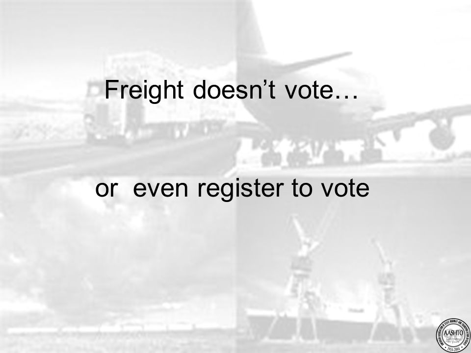 Freight doesn't vote… or even register to vote
