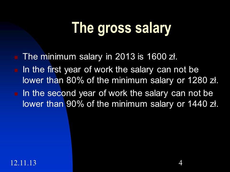 12.11.134 The gross salary The minimum salary in 2013 is 1600 zł.