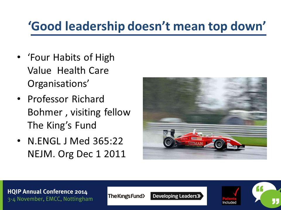 'Good leadership doesn't mean top down' Support autonomous professionalism within bounds (internal peer to peer comparison,peer to peer control) Treat routine care as research enterprise –Feedback systems at all levels.