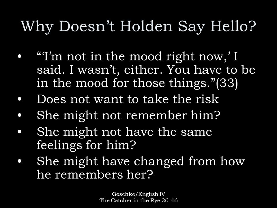 """Geschke/English IV The Catcher in the Rye 26-46 Why Doesn't Holden Say Hello? """"'I'm not in the mood right now,' I said. I wasn't, either. You have to"""
