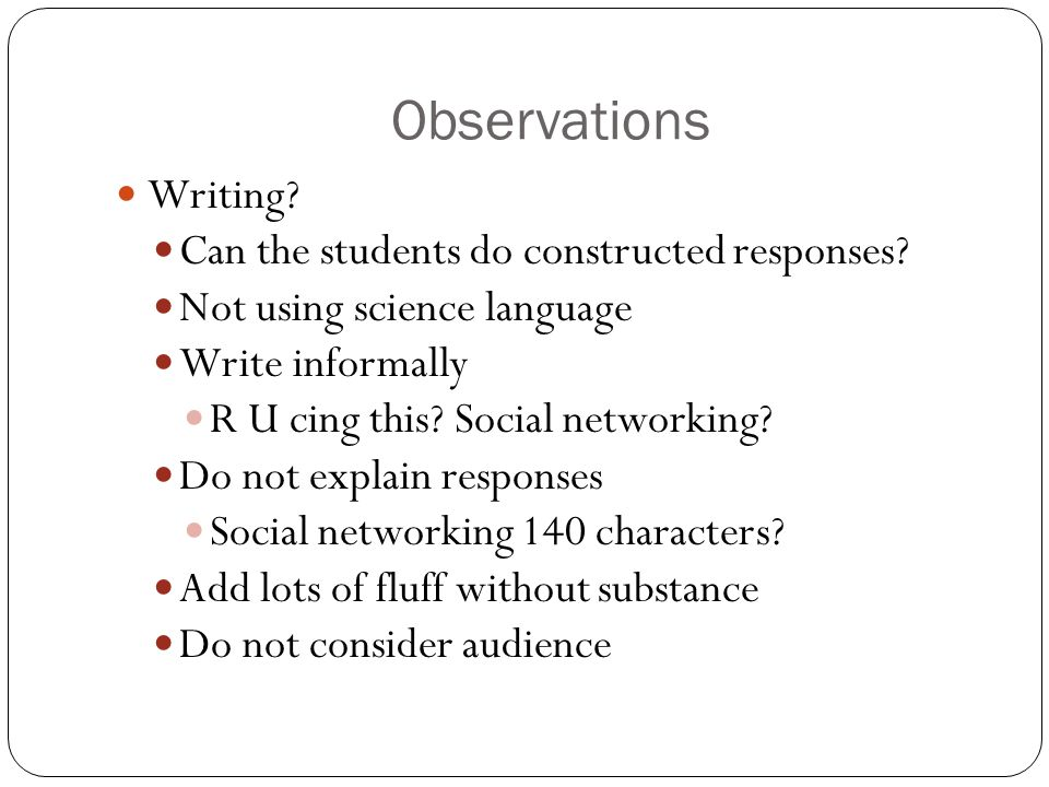 Observations Writing. Can the students do constructed responses.