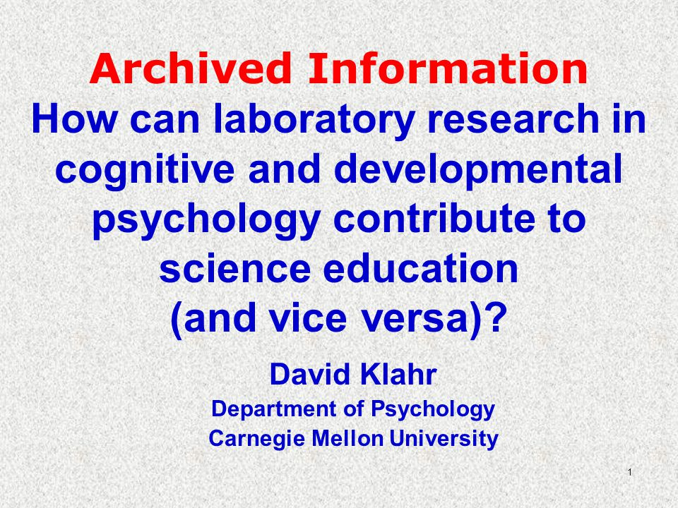 1 Archived Information How can laboratory research in cognitive and developmental psychology contribute to science education (and vice versa).