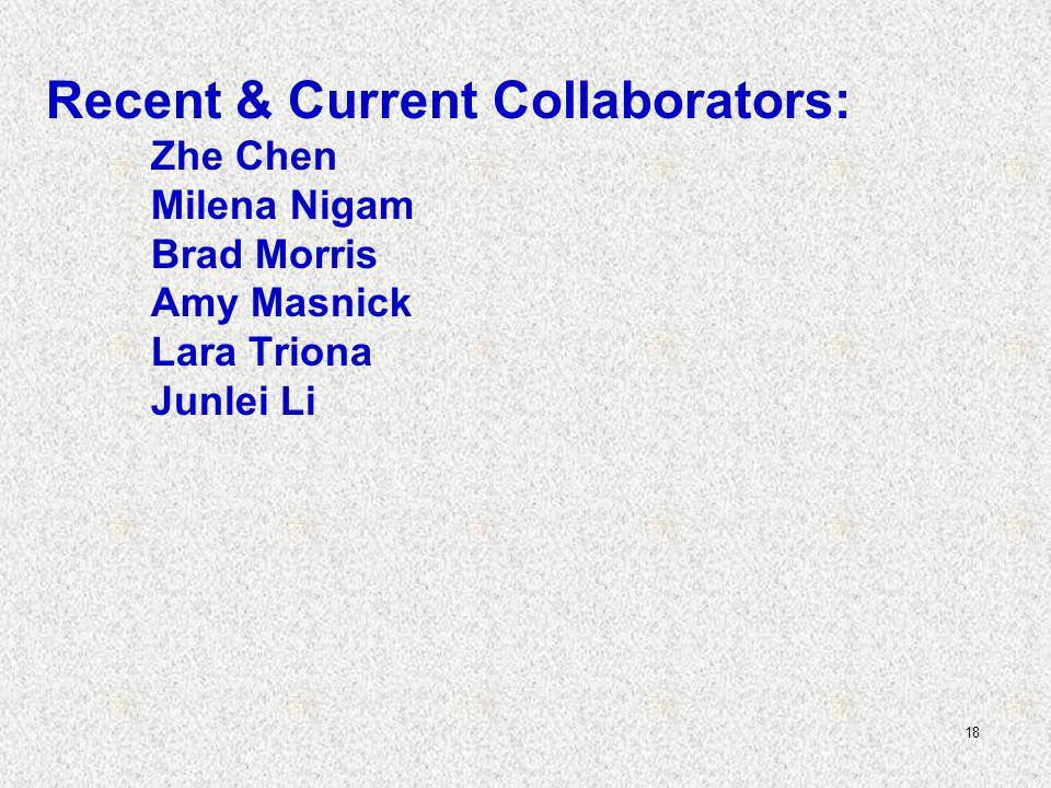 18 Recent & Current Collaborators: Zhe Chen Milena Nigam Brad Morris Amy Masnick Lara Triona Junlei Li