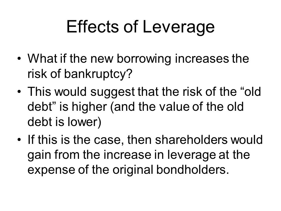 Effects of Leverage What if the new borrowing increases the risk of bankruptcy.