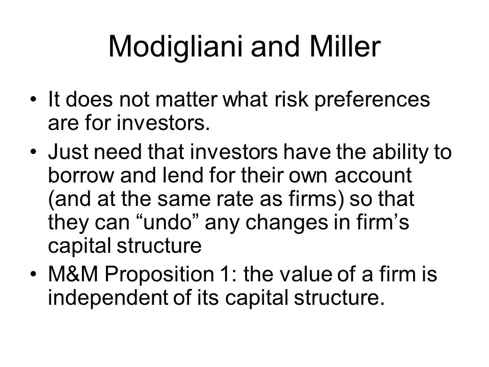 Modigliani and Miller It does not matter what risk preferences are for investors.
