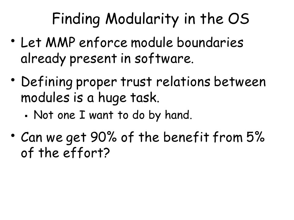 Finding Modularity in the OS Let MMP enforce module boundaries already present in software.