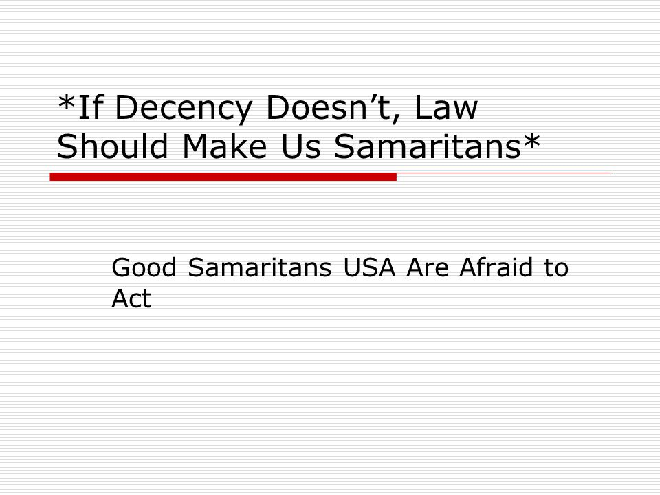 Good Samaritan Law  What is a good Samaritan. Someone who unselfishly helps someone in need.