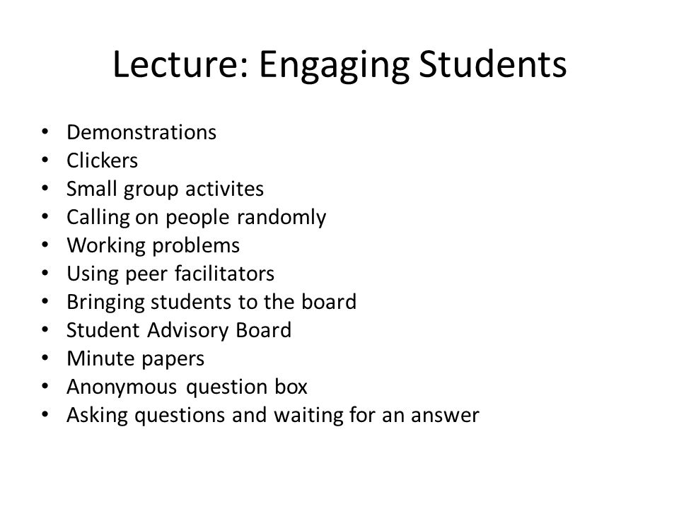 The Lecture: Addressing Behavior: Instructor Tips Embarrass people when they come in late Call people out when they pack up early Station a TA at the back of the room to check for Facebooking and other laptop surfing Sends emails to students who are behaving inappropriately in the classroom (identified by TAs) Set expectations early, verbally and in syllabus