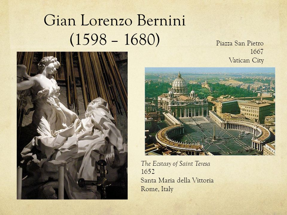 Gian Lorenzo Bernini (1598 – 1680) The Ecstasy of Saint Teresa 1652 Santa Maria della Vittoria Rome, Italy Piazza San Pietro 1667 Vatican City