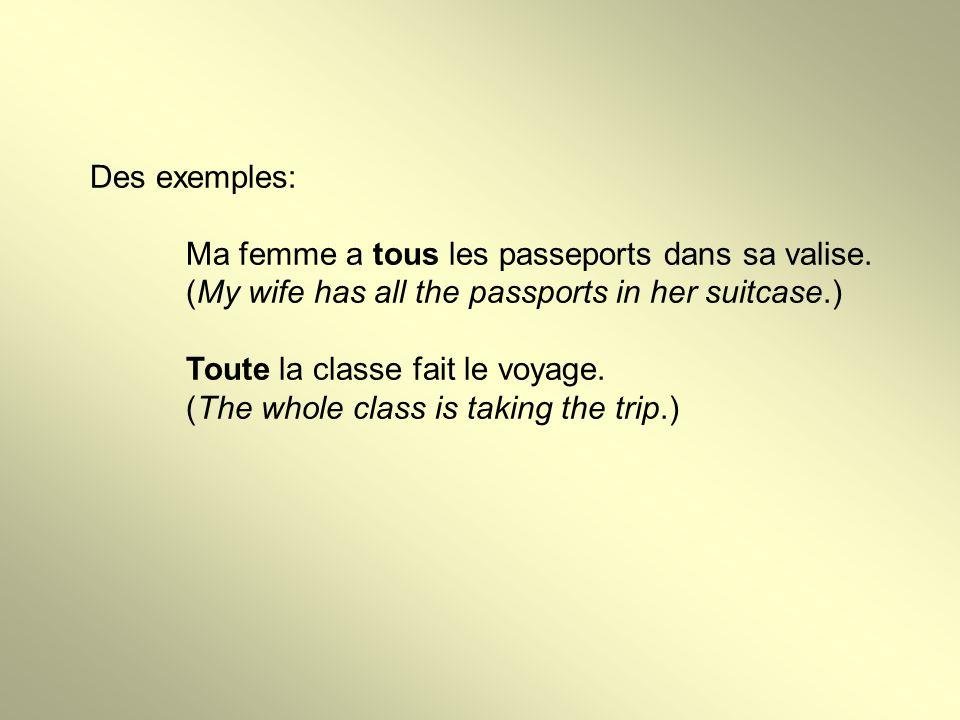 Des exemples: Ma femme a tous les passeports dans sa valise.