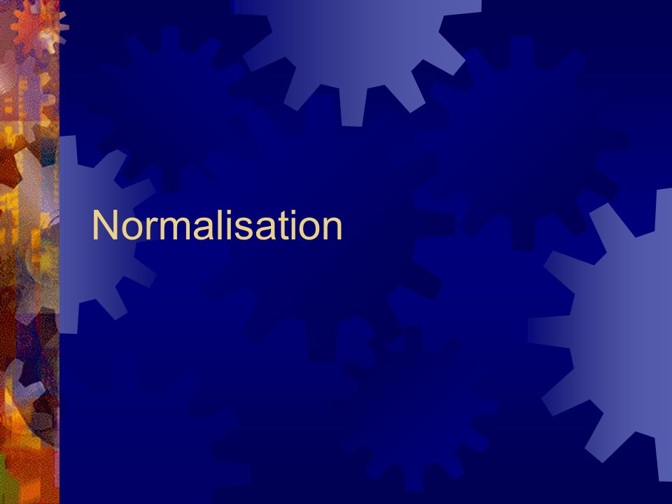 The Steps of Normalisation  Take one dependency at a time  Treat each relation separately and independently  Iterative process
