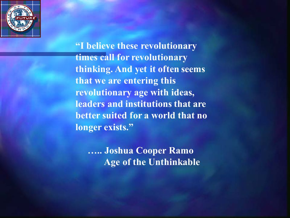 """""""I believe these revolutionary times call for revolutionary thinking. And yet it often seems that we are entering this revolutionary age with ideas, l"""