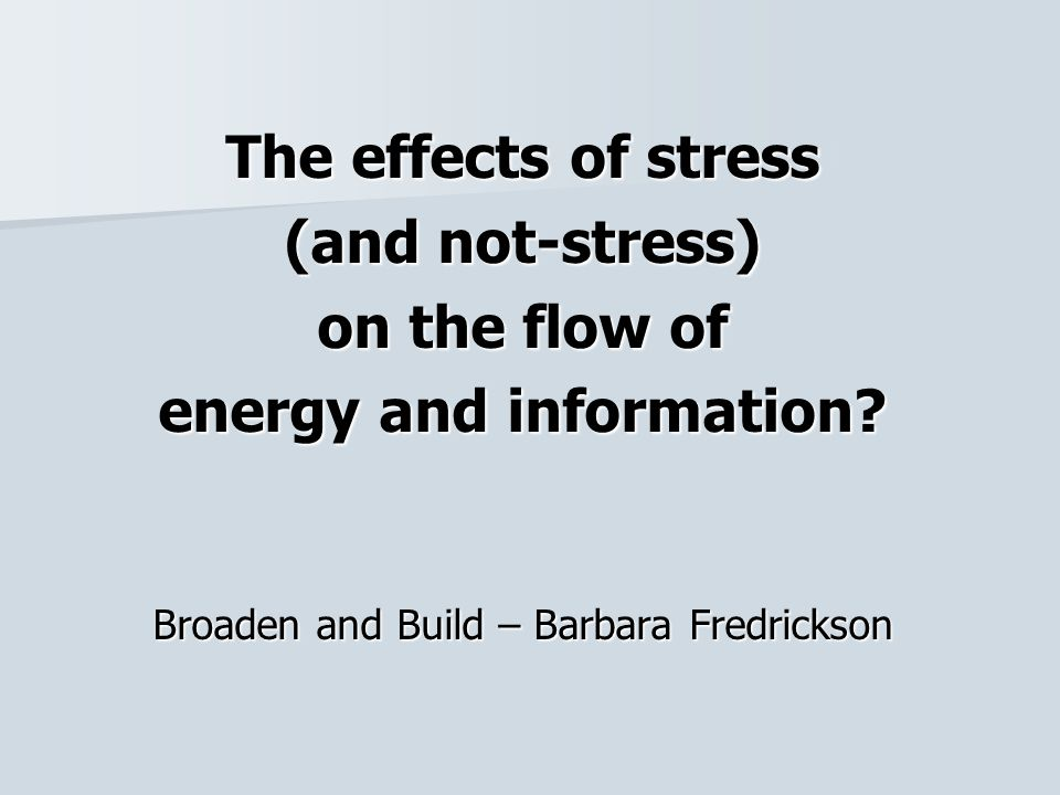 The effects of stress (and not-stress) on the flow of energy and information.