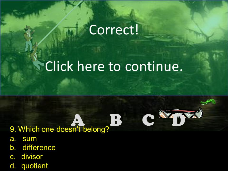 DCBA Correct. Click here to continue. 8. Which one doesn't belong.