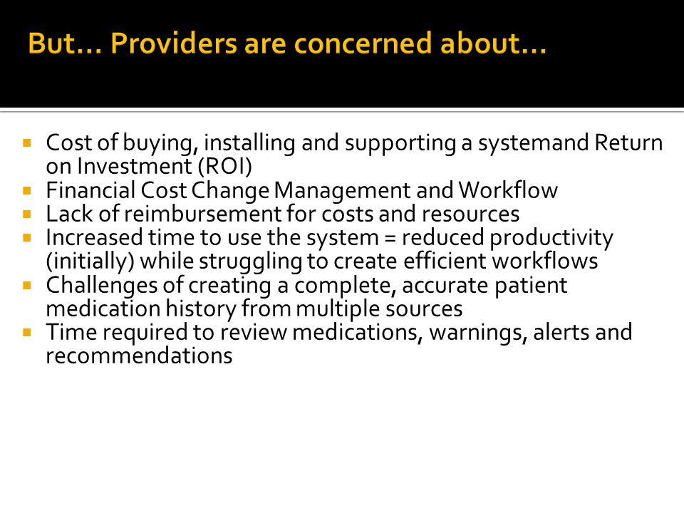 But… Providers are concerned about…  Cost of buying, installing and supporting a systemand Return on Investment (ROI)  Financial Cost Change Managem