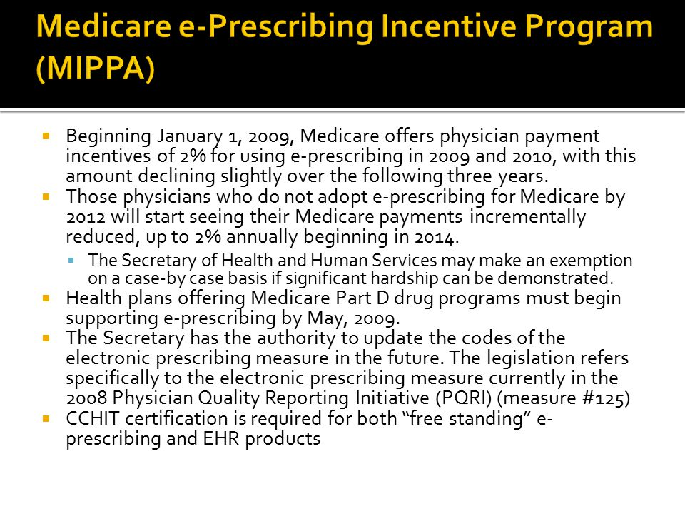  Beginning January 1, 2009, Medicare offers physician payment incentives of 2% for using e-prescribing in 2009 and 2010, with this amount declining s