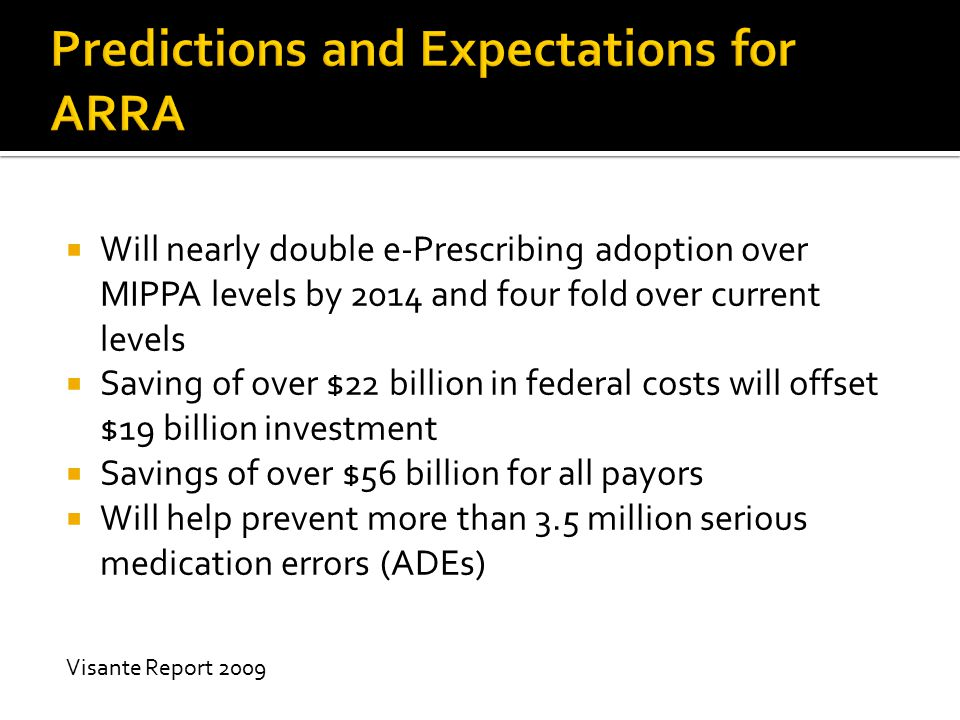  Will nearly double e-Prescribing adoption over MIPPA levels by 2014 and four fold over current levels  Saving of over $22 billion in federal costs