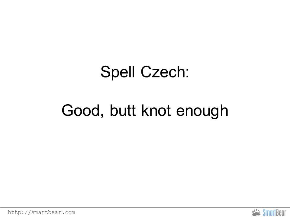 http://smartbear.com Spell Czech: Good, butt knot enough