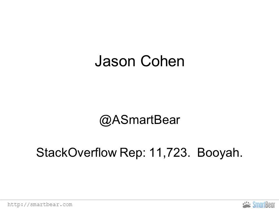 http://smartbear.com Jason Cohen @ASmartBear StackOverflow Rep: 11,723. Booyah.