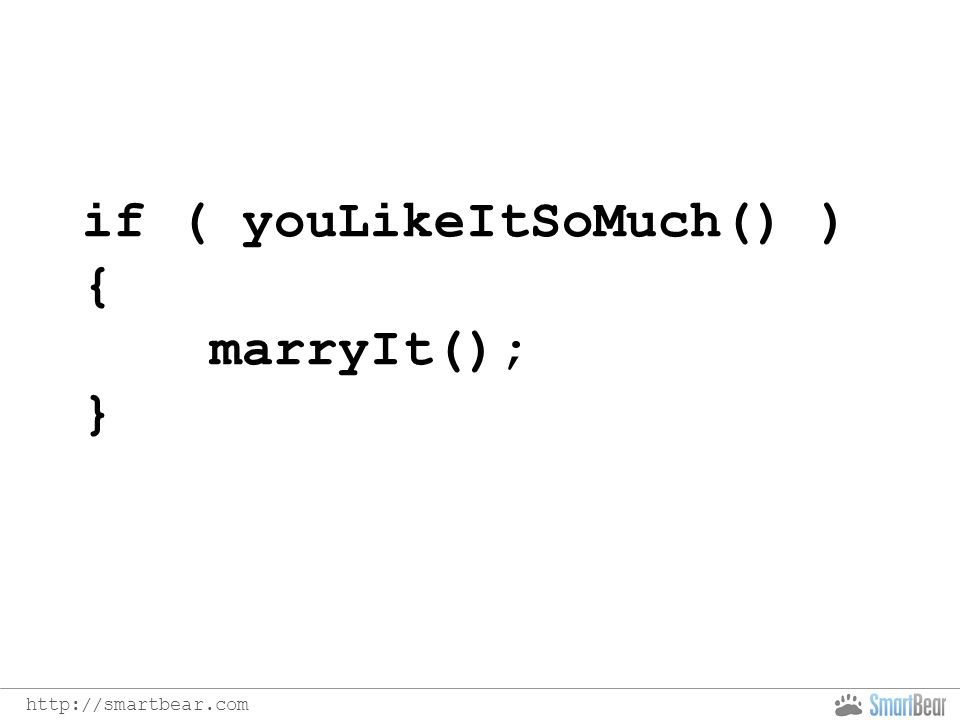 http://smartbear.com if ( youLikeItSoMuch() ) { marryIt(); }