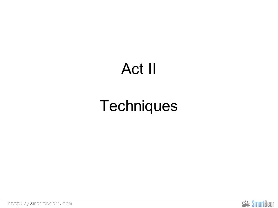 http://smartbear.com Act II Techniques