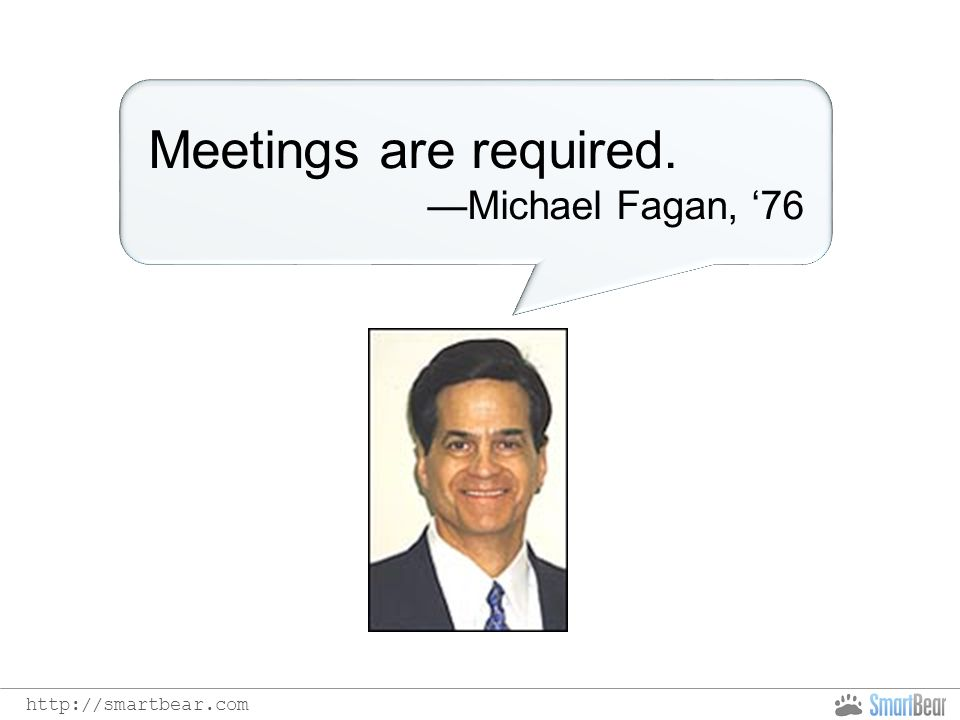 http://smartbear.com Meetings are required. —Michael Fagan, '76