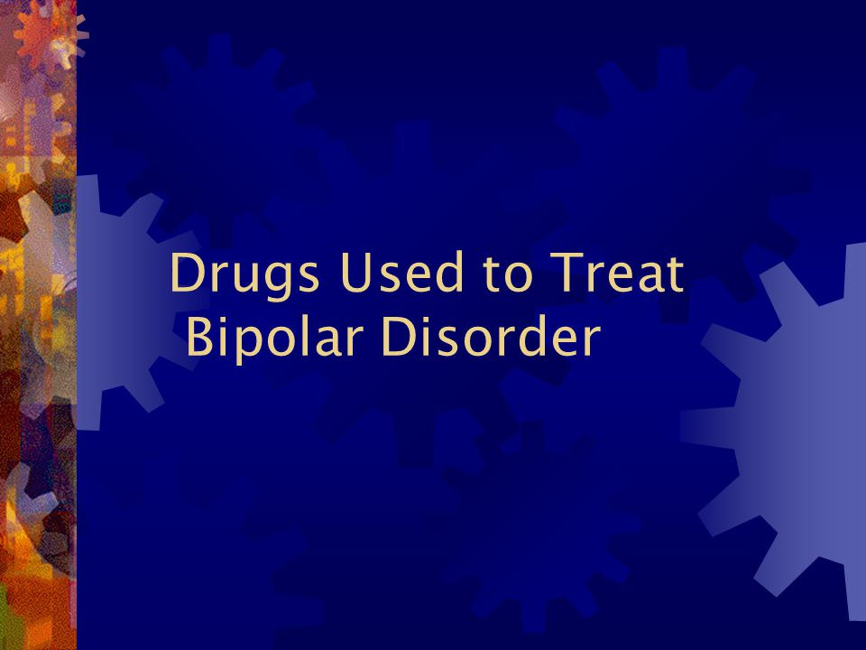 Drugs Used to Treat Bipolar Disorder