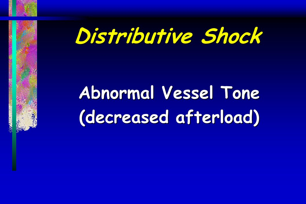 Distributive Shock Abnormal Vessel Tone (decreased afterload)