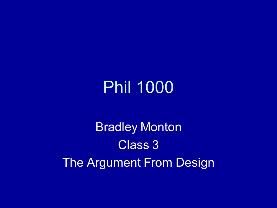 Phil 1000 Bradley Monton Class 3 The Argument From Design