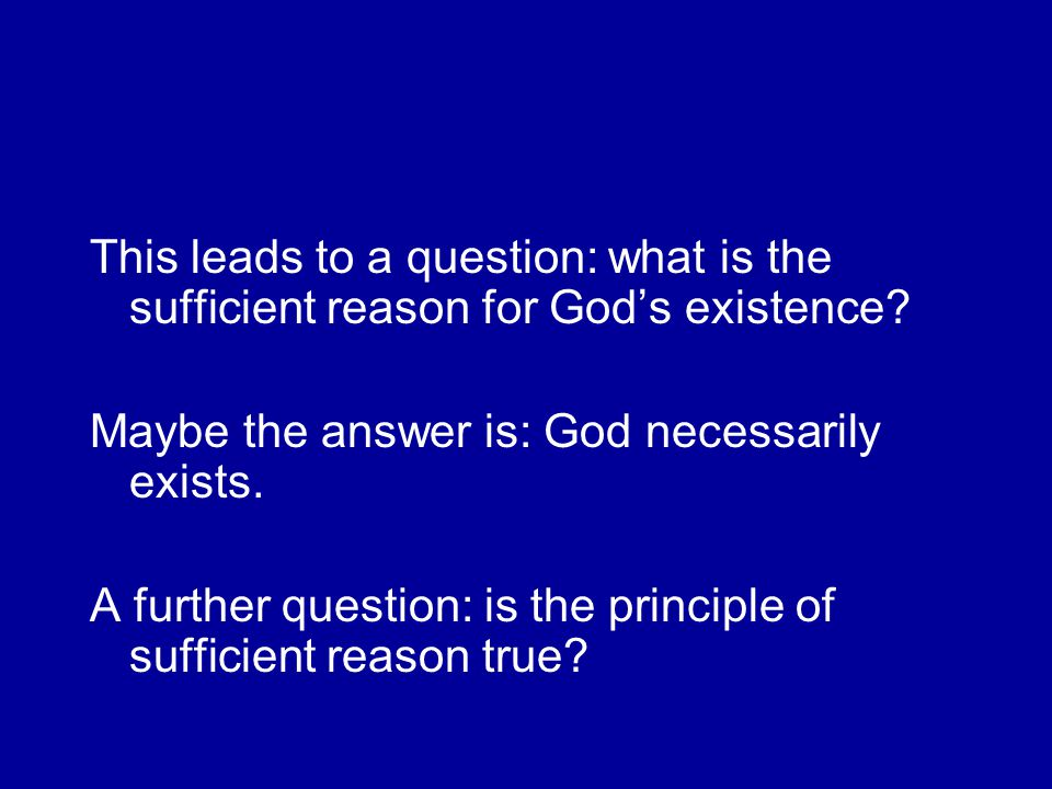 This leads to a question: what is the sufficient reason for God's existence.