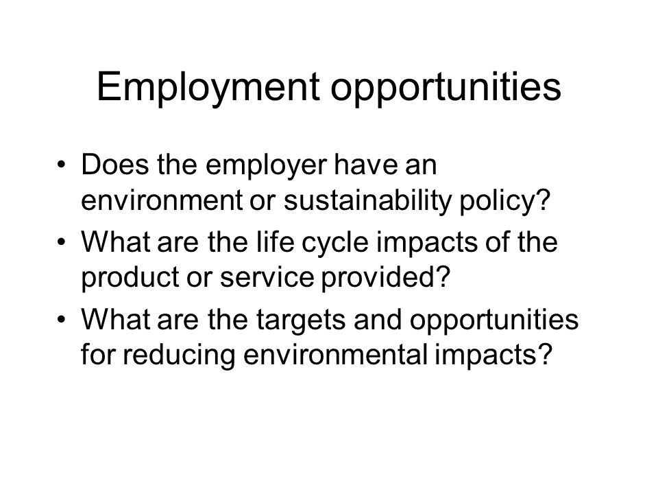 Employment opportunities Does the employer have an environment or sustainability policy.