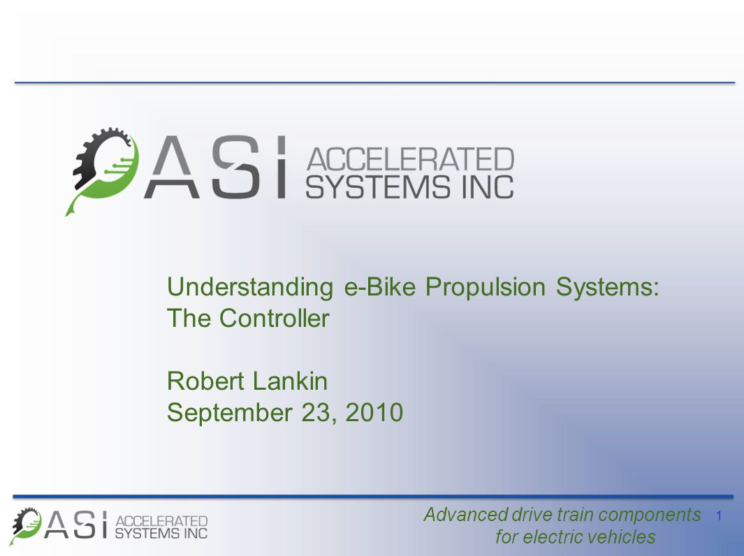 1 Advanced drive train components for electric vehicles Understanding e-Bike Propulsion Systems: The Controller Robert Lankin September 23, 2010