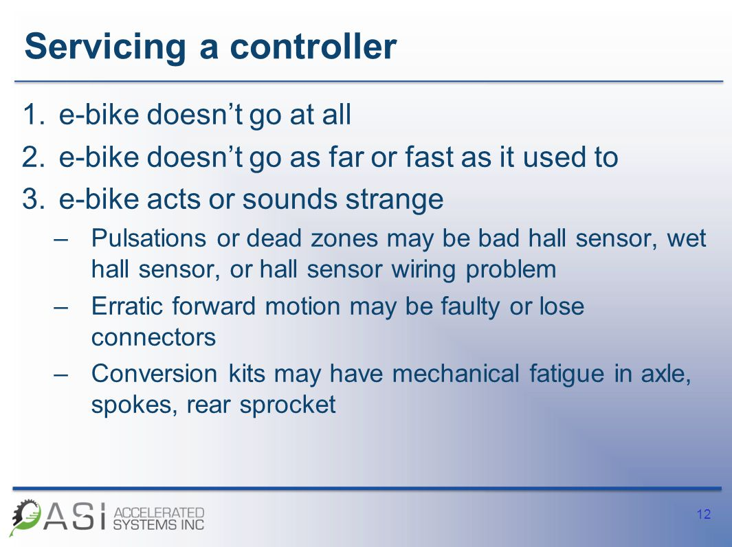 Servicing a controller 1.e-bike doesn't go at all 2.e-bike doesn't go as far or fast as it used to 3.e-bike acts or sounds strange –Pulsations or dead