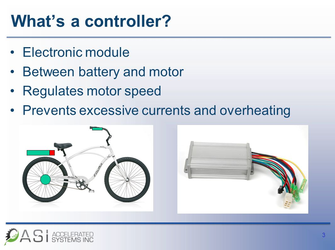 What's a controller? Electronic module Between battery and motor Regulates motor speed Prevents excessive currents and overheating 3