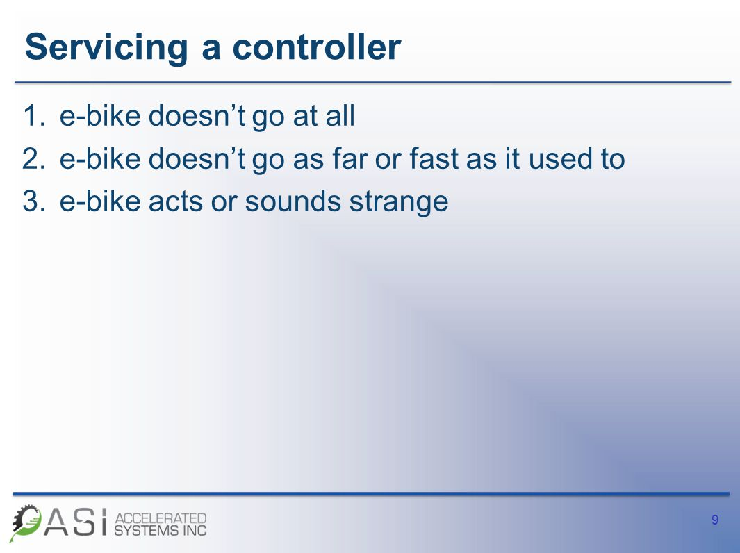 Servicing a controller 1.e-bike doesn't go at all –Check power to controller (battery, fuse, switch, wiring) –Burnt smell.