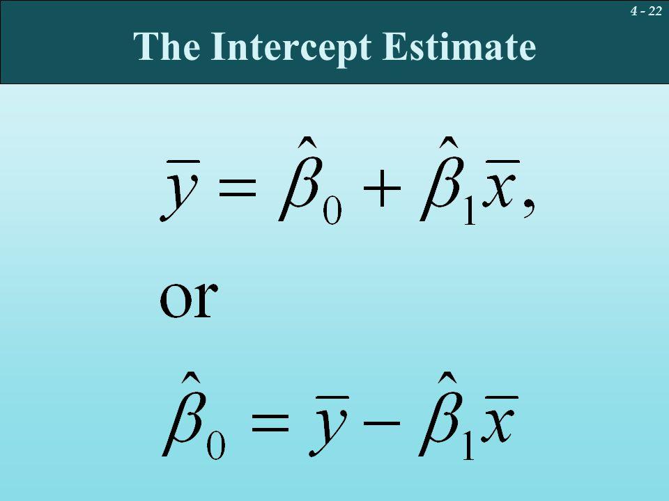 4 - 22 The Intercept Estimate