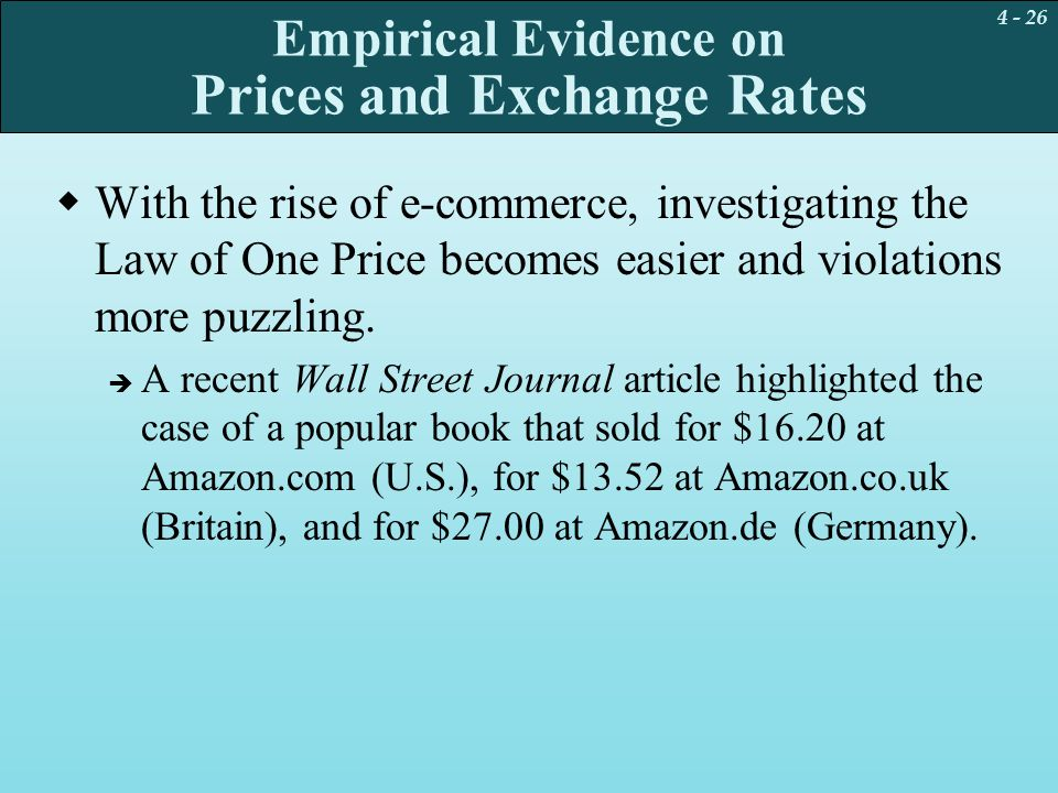 4 - 26 Empirical Evidence on Prices and Exchange Rates  With the rise of e-commerce, investigating the Law of One Price becomes easier and violations