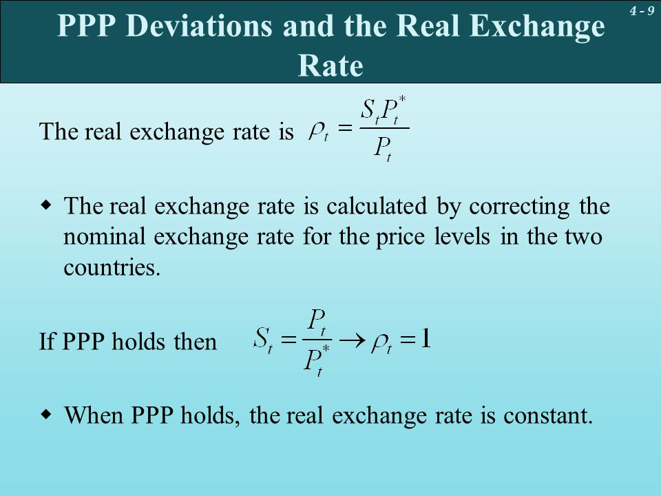 4 - 9 PPP Deviations and the Real Exchange Rate The real exchange rate is  The real exchange rate is calculated by correcting the nominal exchange ra